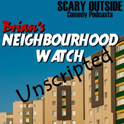 Cover art for S1E24 - Brian's Neighbourhood Watch - Now Unscripted