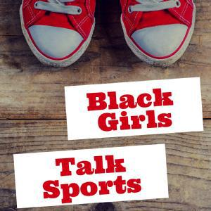 Cover art for Black Girls talk Sports