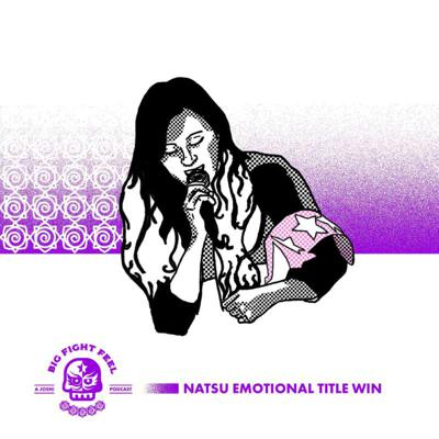 Cover art for #7: Natsu Sumire Emotional Title Win, TCS Take Over Nagoya