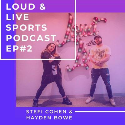 Cover art for S1E2 - Loud and Live Sports Podcast- Ep.2 Stefi Cohen & Hayden Bowe