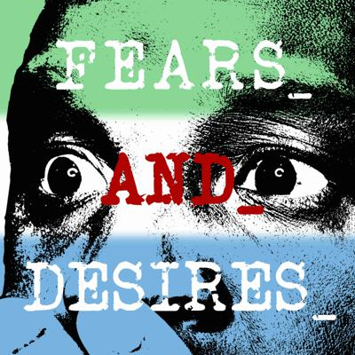 Fears and Desires