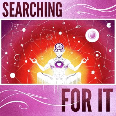 Searching For It