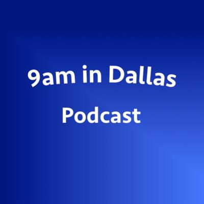 9am in Dallas Podcast