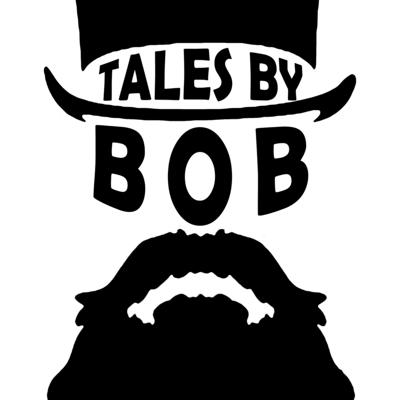The Tales By Bob Podcast