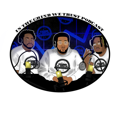 IN THE GRIND WE TRUST PODCAST