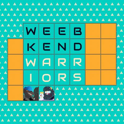 Weebkend Warriors - A Short Anime Discussion Podcast
