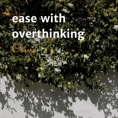 Ease with Overthinking