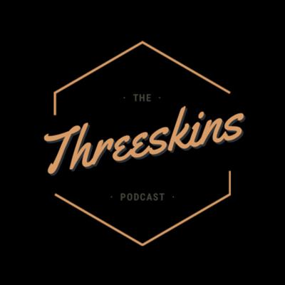 The Threeskins Podcast