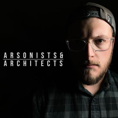Arsonists & Architects