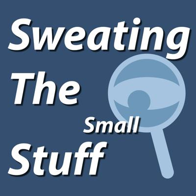 Sweating The Small Stuff