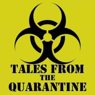 Tales From The Quarantine