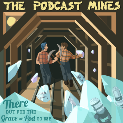 The Podcast Mines: There But For The Grace Of Pod Go We