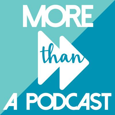 More Than A Podcast