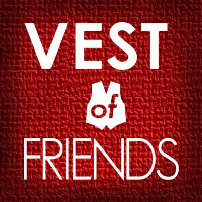 Vest of Friends Podcast