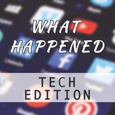 What Happened: Tech Edition