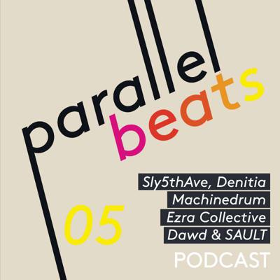 Cover art for Parallel Beats Podcast #05 // Oct '20: Sly5thAve, Denitia, Machinedrum, Ezra Collective, Dawd, DRS, Dynamite MC & SAULT
