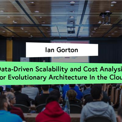Cover art for Data Driven Scalability and Cost Analysis for Evolutionary Architecture In the Cloud - Ian Gorton