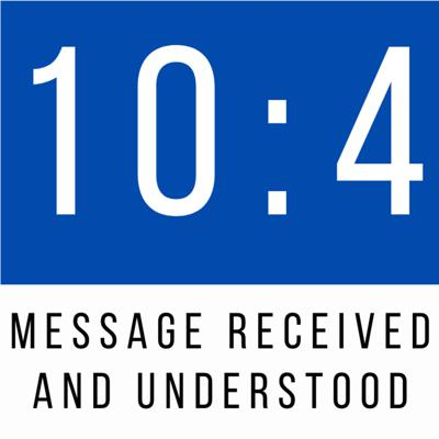 10:4 Message received and understood