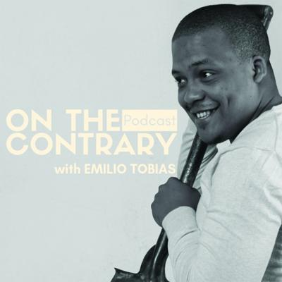On the Contrary with Emilio Tobias