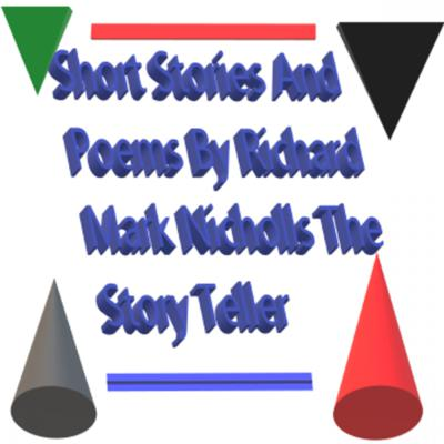 Short Stories and Poems By Richard Mark Nicholls The Storyteller