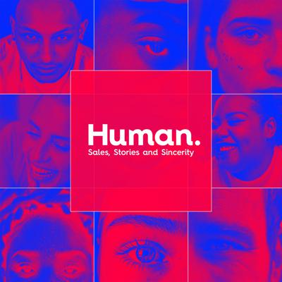 Human - Sales, Stories and Sincerity.