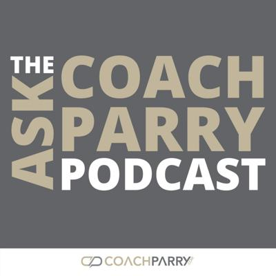 The Ask Coach Parry Podcast