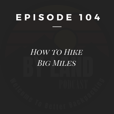 Cover art for EP 104 How To Hike Big Miles