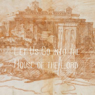 Let Us Go into the House of the Lord
