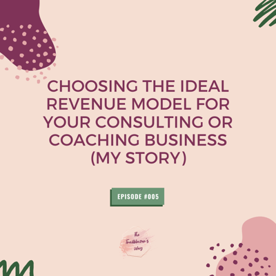 Cover art for Choosing The Ideal Revenue Model for Your Consulting or Coaching Business (My Story) [S1E005]