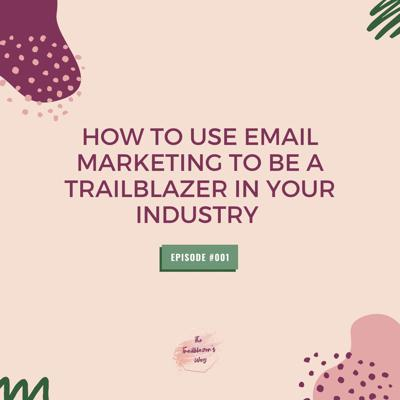 Cover art for How To Use Email Marketing To Be A Trailblazer In Your Industry [S1E001]