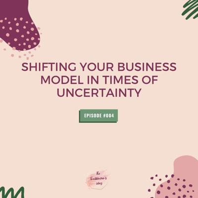Cover art for Shifting Your Business Model In Times of Uncertainty [S1E004]