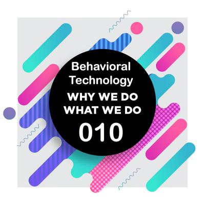 Cover art for 010 | Behavioral Technology: Making Strides to Real World Issues | Why We Do What We Do