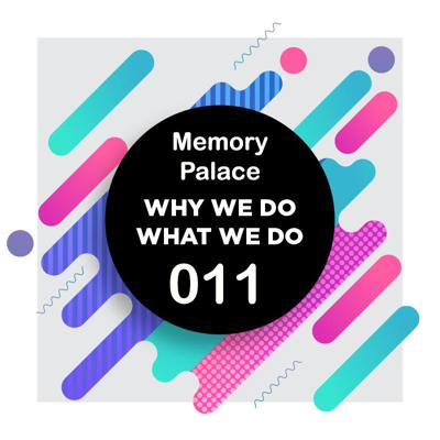 Cover art for 011 | Remember Everything With a Memory Palace | Why We Do What We Do