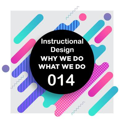 Cover art for 014 | Instructional Design | Why We Do What We Do