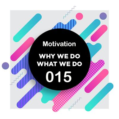 Cover art for 015 | A Deep Dive Into Motivation | Why We Do What We Do
