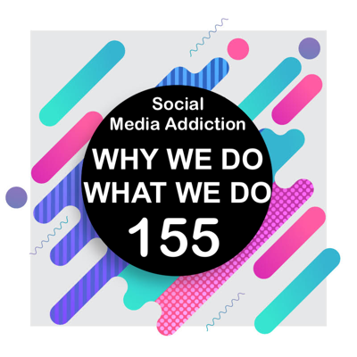 Cover art for 155 | Addicted to Social Media Part 2