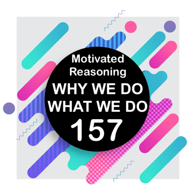 Cover art for 157 | Motivated Reasoning