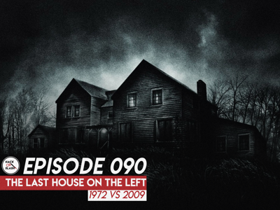 Cover art for 090: The Last House on the Left (1972 vs 2009)