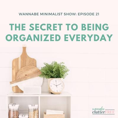 Cover art for Episode 21: Secret to Being Organized Everyday
