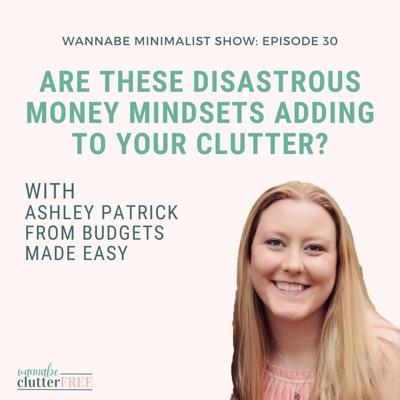 Cover art for Ep 30: Are These Disastrous Money Mindsets Adding to Your Clutter? with Ashley Patrick